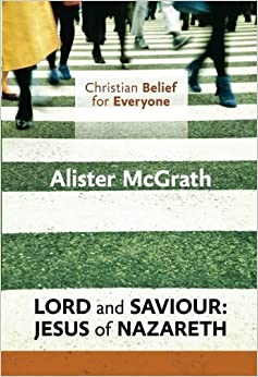Book Christian Belief for Everyone: Lord and Saviour: Jesus of Nazareth by McGrath, Alister (2014)