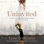 Uninvited: Living Loved When You Feel Less Than, Left Out, and Lonely | Lysa TerKeurst