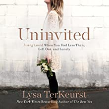 Uninvited: Living Loved When You Feel Less Than, Left Out, and Lonely Audiobook by Lysa TerKeurst Narrated by Ginny Welsh