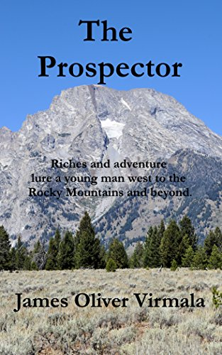 The Prospector: Riches and adventure lure a young man west to the Rocky Mountains and beyond.