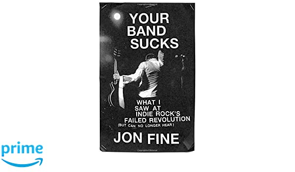 Your Band Sucks: What I Saw at Indie Rocks Failed Revolution But Can No Longer Hear: Amazon.es: Jon Fine: Libros en idiomas extranjeros