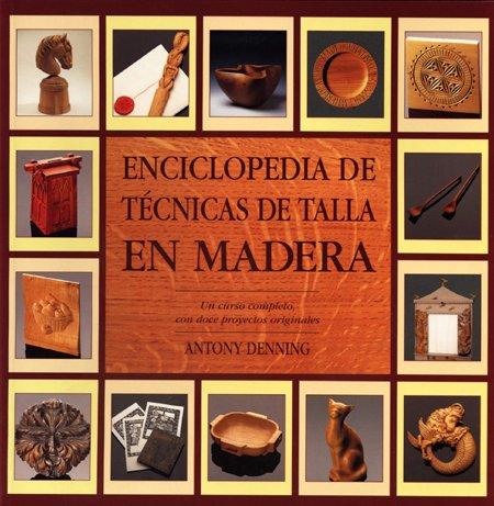 Descargar Libro Enciclopedia De Técnicas De Talla En Madera Anthony Denning
