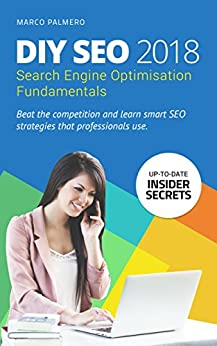 DIY SEO 2018: Search Engine Optimisation Fundamentals (Search Engine Optimisation SEO for Experts and Beginners) by [Palmero, Marco]