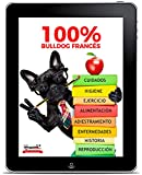 100% Bulldog Francés: La Guía del Bulldog Francés | Frenchiemania (Spanish Edition)