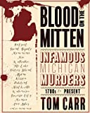 Blood on the Mitten: Infamous Michigan Murders 1700s to Present (Great Lakes Murder Series) (Volume 1)