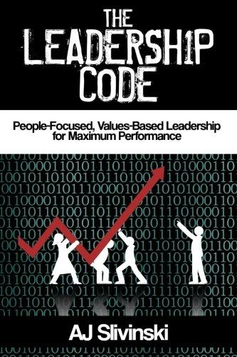 The Leadership Code: People-Focused, Values-Based Leadership  for Maximum Performance