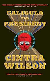 Caligula for President: Better American Living Through Tyranny by [Wilson, Cintra]
