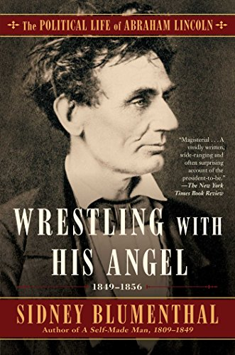 Wrestling With His Angel: The Political Life of Abraham Lincoln Vol. II, 1849-1856 (Dark Angels With Wrestling)