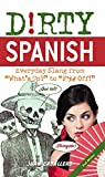 Dirty Spanish (2nd edition) (Dirty Everyday Slang)