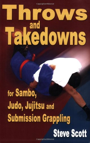 Throws & Takedowns: For Sambo, Judo, Jujitsu & Submission Grappling