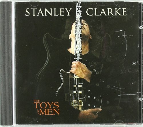 (The Toys Of Men by Stanley Clarke (2007-10-04))
