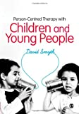 Person-Centred Therapy with Children and Young People, David Smyth, 0857027603