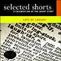 Selected Shorts: Lots of Laughs! Performance by Nicholson Baker, John Updike, David Schickler, Neil Gaiman Narrated by Thomas Gibson, Charles Keating, David Rakoff