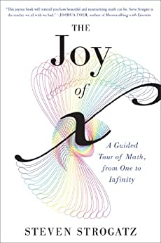 The Joy of x: A Guided Tour of Math, from One to Infinity by [Strogatz, Steven]