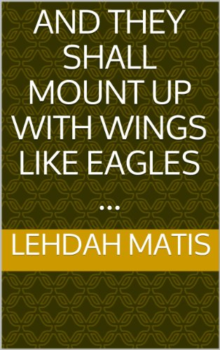And they shall mount up with wings like eagles ... por Lehdah Matis