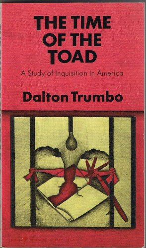 Book cover from The Time of the Toad;: A Study of Inquisition in America, and Two Related Pamphlets (Perennial Library, P 268)by Dalton Trumbo