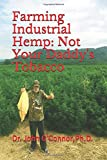 Farming Industrial Hemp Not Your Daddy's Tobacco (The Hemp Series Book)