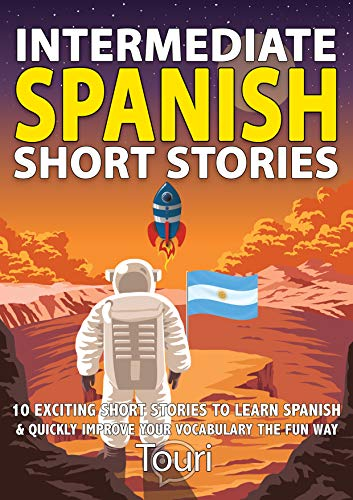#freebooks – FREE – Intermediate Spanish Short Stories: 10 Amazing Short Tales to Learn Spanish & Quickly Grow Your Vocabulary the Fun Way!