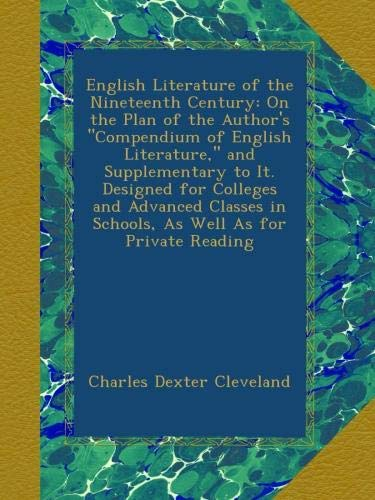 """Read Online English Literature of the Nineteenth Century: On the Plan of the Author's """"Compendium of English Literature,"""" and Supplementary to It. Designed for ... in Schools, As Well As for Private Reading pdf"""