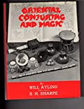Oriental Conjuring And Magic,  Guide to Oriental Magic ( Chinese Sticks, Producing Marbles Coconuts, Silks  from Mouth, Wooden Ducks, Broomstick, Sword Swallowing, Hi Watari, Fire Walking, Spirit Paintings, Feast of Lanterns , Buried Alive, Yoga, Zombie,