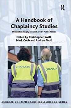 A Handbook of Chaplaincy Studies: Understanding Spiritual Care in Public Places (Routledge Contemporary Ecclesiology)
