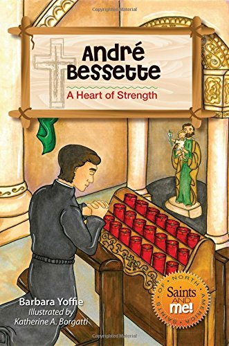 Andre Bessette: A Heart of Strength (Saints and Me!)