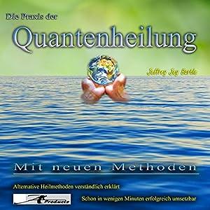 Die Praxis der Quantenheilung Hörbuch