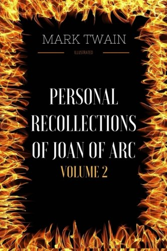 Read Online Personal Recollections Of Joan Of Arc-Volume 2: By Mark Twain : Illustrated pdf