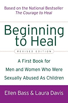 Beginning to Heal (Revised Edition): A First Book for Men and Women Who Were Sexually Abused As Children by [Bass, Ellen, Davis, Laura]