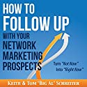 How to Follow Up with Your Network Marketing Prospects: Turn Not Now into Right Now! Audiobook by Keith Schreiter, Tom