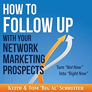 How to Follow Up with Your Network Marketing Prospects: Turn Not Now into Right Now! Audiobook