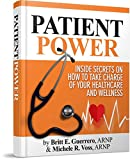 Patient Power: Inside Secrets on How to Take Charge of Your Healthcare and Wellness