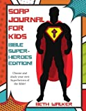 #7: SOAP Journal for Kids - Bible Superheroes Edition: Bible Superheros Edition