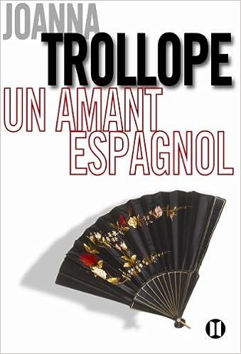 Un amant Espagnol - Joanna Trollope