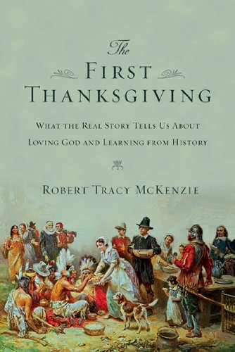 (The First Thanksgiving: What the Real Story Tells Us About Loving God and Learning from History)