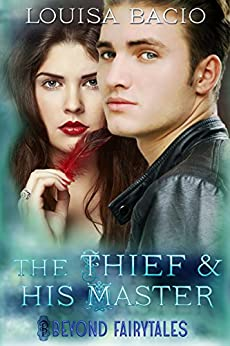 The Thief and his Master (Beyond Fairytales series Book 11) by [Bacio, Louisa]