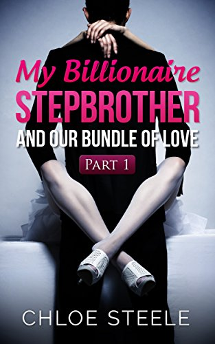 My Billionaire Stepbrother and Our Bundle of Love: Part 1: Billionaire Stepbrother Romance