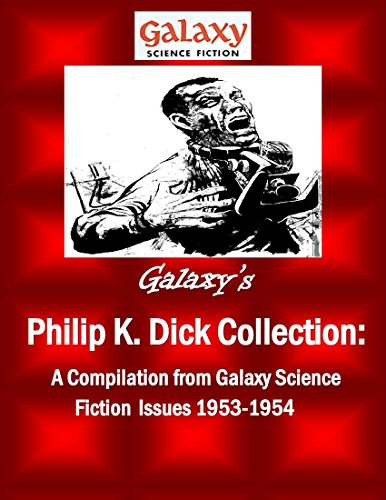 Galaxy's Philip K Dick Collection: A Compilation from Galaxy Science Fiction Issues 1953-1954 (Galaxy Science Fiction Digital Series)