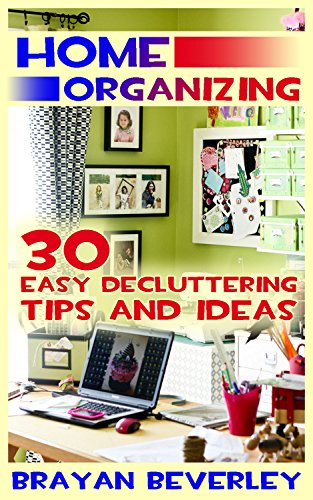 Home Organizing: 30 Easy Decluttering Tips and Ideas by [Beverley, Brayan ]