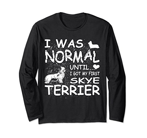 Skye Terrier shirts I was normal until funny tee