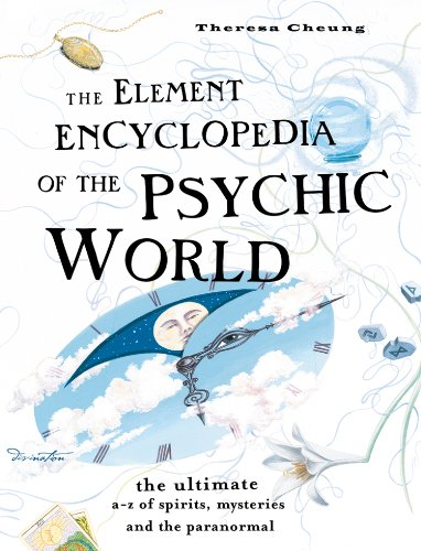 The Element Encyclopedia of the Psychic World: The Ultimate A-Z of Spirits, Mysteries and the Paranormal: The Ultimate A-Z of Spirits, Mysteries and the Paranormal