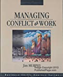 Managing Conflict at Work, Murphy, Jim, 1556238908
