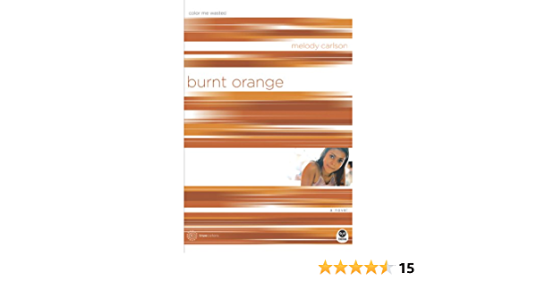 Download Burnt Orange Color Me Wasted Truecolors 5 By Melody Carlson