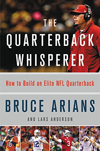The Quarterback Whisperer: How to Build an Elite NFL Quarterback (How Be Quarterback To A)