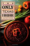 The Only Texas Cookbook, Linda W. Eckhardt, 0877191239