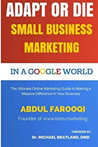 Adapt or Die: Small Business Marketing in a Google World: The Ultimate Online Marketing Guide to Making a Massive Difference in Your Business by CreateSpace Independent Publishing Platform