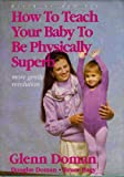 How to Teach Your Baby to Be Physically Superb, Glenn Doman, 0971131740