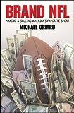Brand NFL: Making and Selling America's Favorite Sport (Caravan Book)