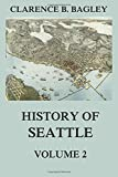 History of Seattle, Volume 2: From the earliest Settlement to the early 20th Century
