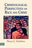Criminological Perspectives on Race and Crime, Shaun L. Gabbidon, 0415953146